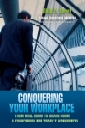 Conquering Your Workplace: From Mail Room to Board Room─A Sourcebook for Today's Workforce!